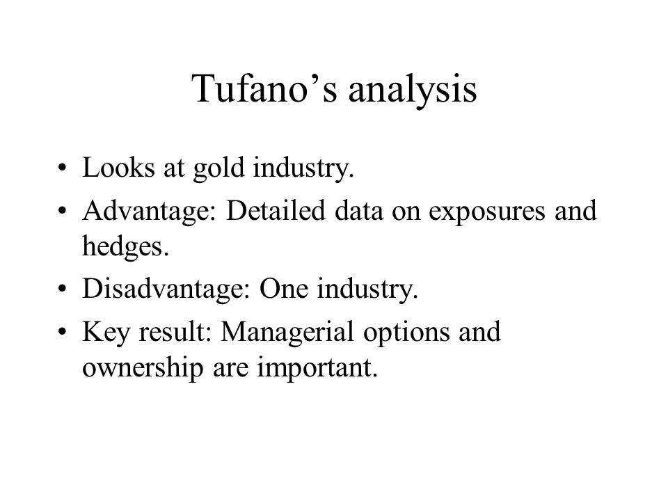 Tufanos analysis Looks at gold industry. Advantage: Detailed data on exposures and hedges. Disadvantage: One industry. Key result: Managerial options