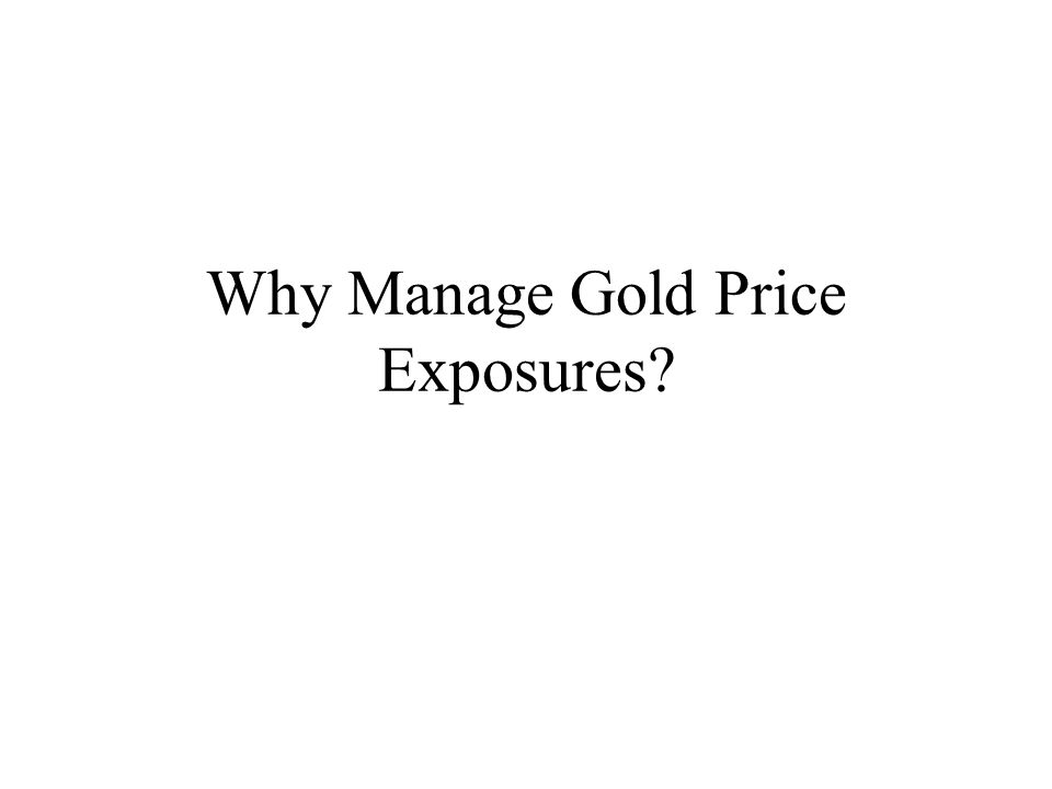 Why Manage Gold Price Exposures?
