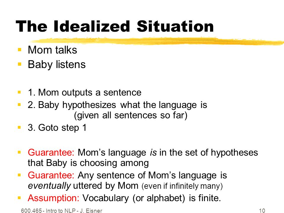 600.465 - Intro to NLP - J.Eisner11 Can Baby learn under these conditions.