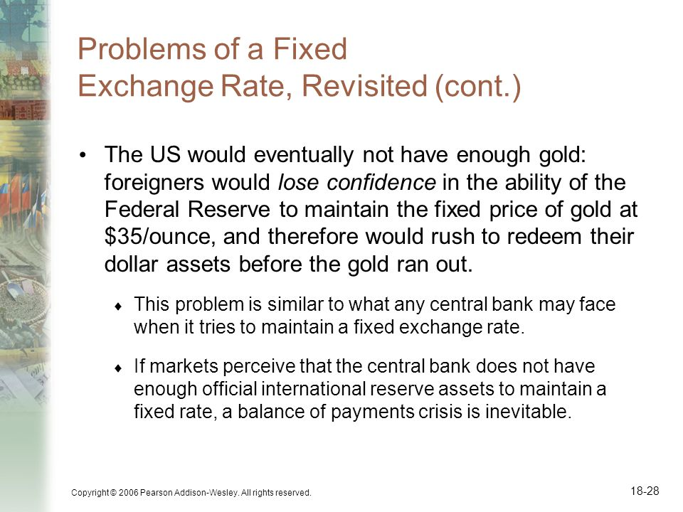 Copyright © 2006 Pearson Addison-Wesley. All rights reserved. 18-28 Problems of a Fixed Exchange Rate, Revisited (cont.) The US would eventually not h