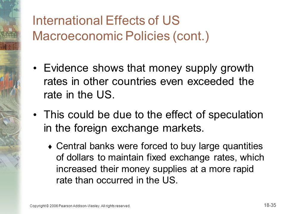 Copyright © 2006 Pearson Addison-Wesley. All rights reserved. 18-35 International Effects of US Macroeconomic Policies (cont.) Evidence shows that mon