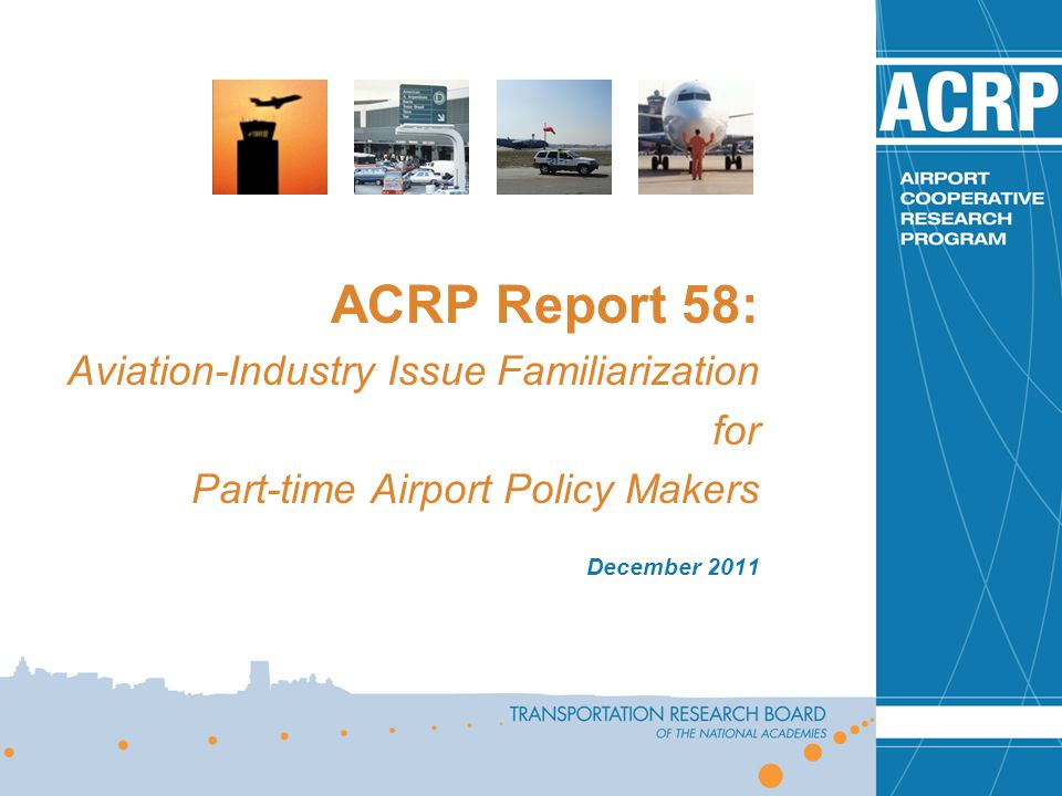 ACRP Report 58: Aviation-Industry Issue Familiarization for Part-time Airport Policy Makers December 2011