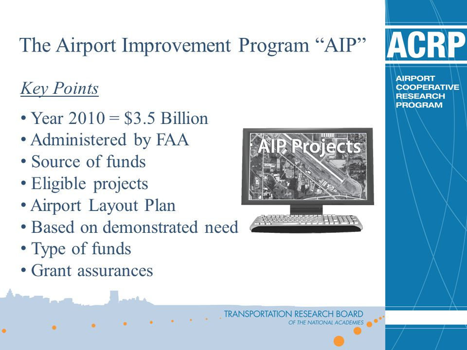 Key Points Year 2010 = $3.5 Billion Administered by FAA Source of funds Eligible projects Airport Layout Plan Based on demonstrated need Type of funds
