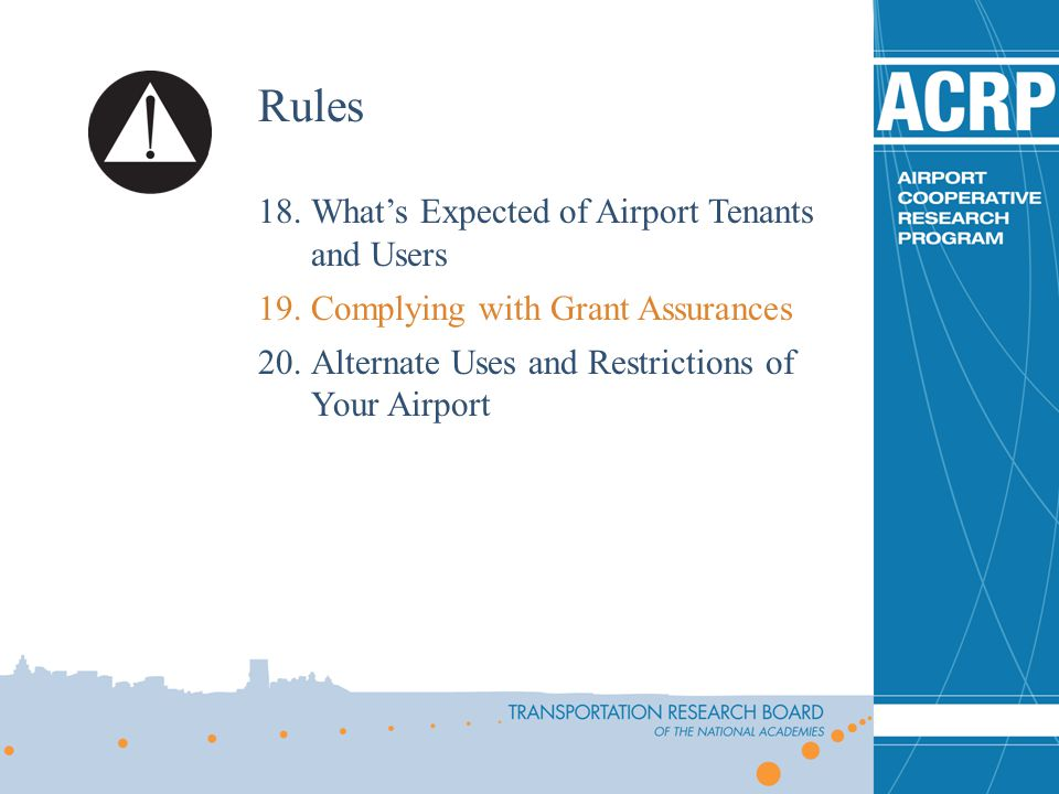 Rules 18.Whats Expected of Airport Tenants and Users 19.Complying with Grant Assurances 20.Alternate Uses and Restrictions of Your Airport