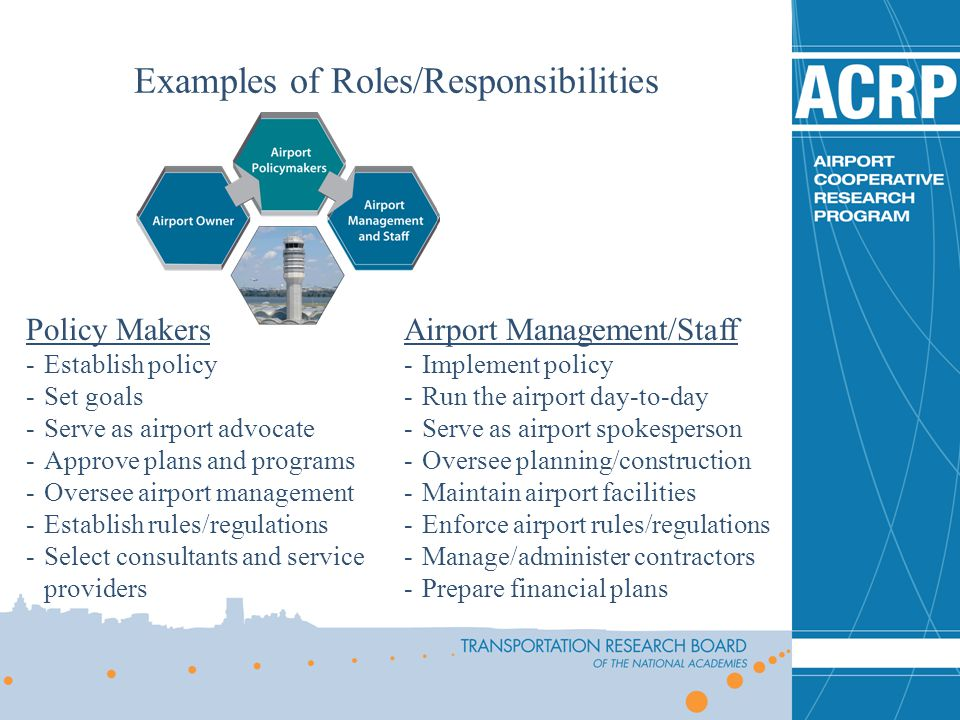 Policy Makers -Establish policy -Set goals -Serve as airport advocate -Approve plans and programs -Oversee airport management -Establish rules/regulat