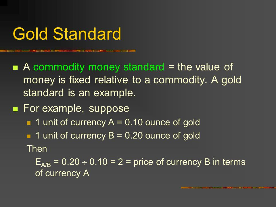 Gold Standard (contd) The gold standard leads all countries to the balance of payment equilibrium (i.e.