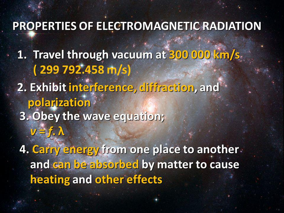 PROPERTIES OF ELECTROMAGNETIC RADIATION 1.Travel through vacuum at 300 000 km/s ( ( 299 792.458 m/s) 2.