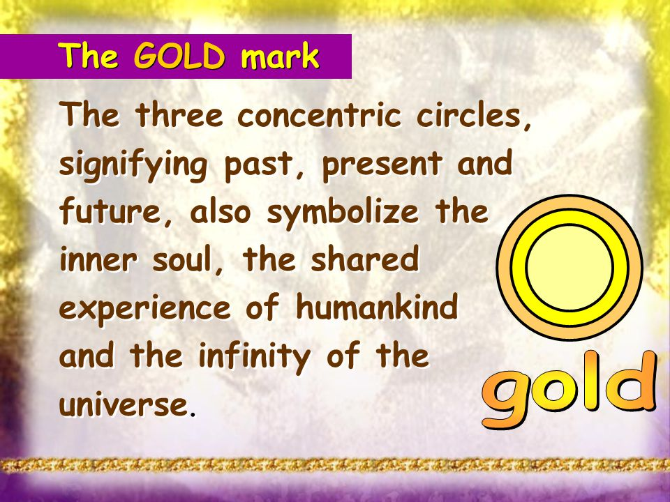 The three concentric circles, signifying past, present and future, also symbolize the inner soul, the shared experience of humankind and the infinity