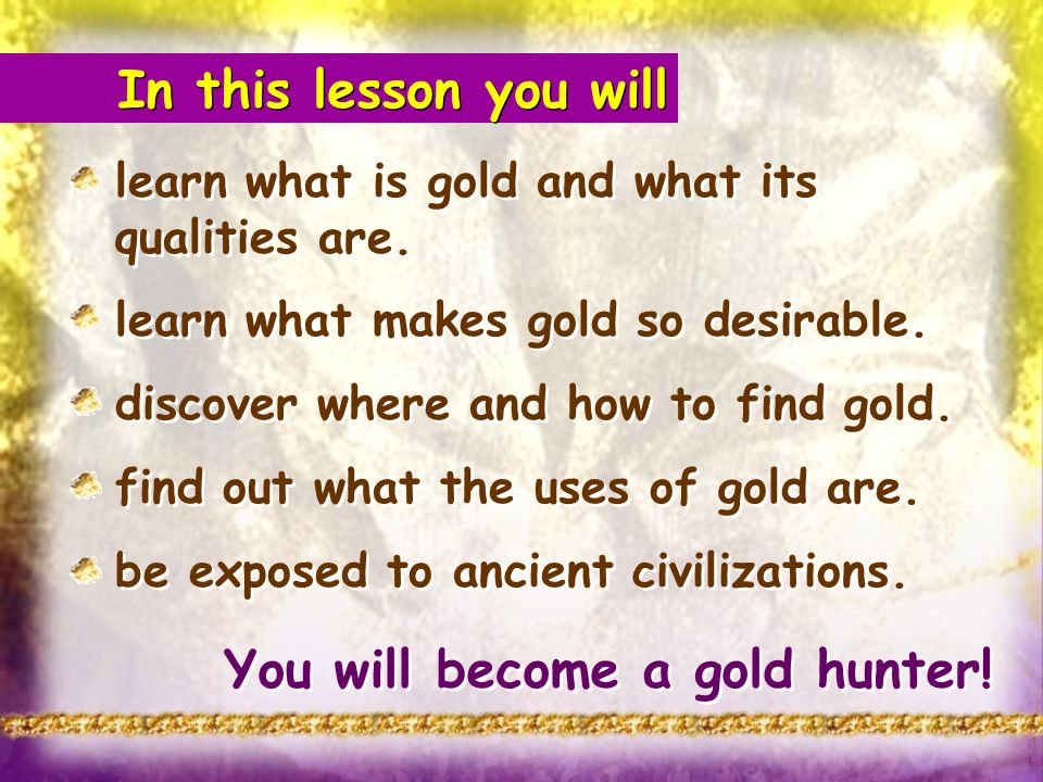 Gold occurs in veins of the rocks, in mountains, in rivers and alluvial deposits.