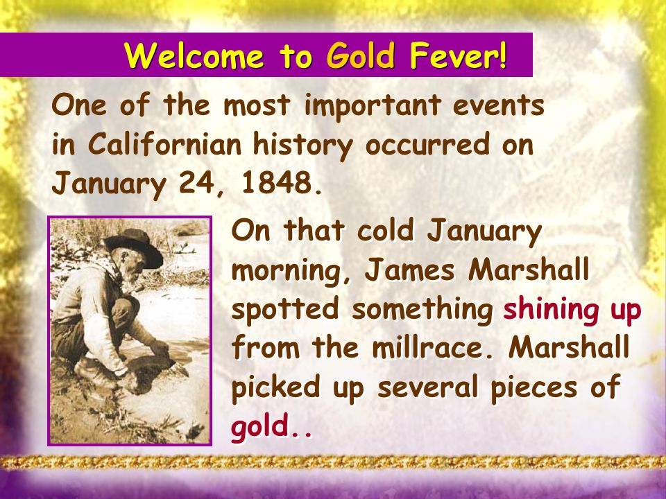 One of the most important events in Californian history occurred on January 24, 1848. On that cold January morning, James Marshall spotted something s