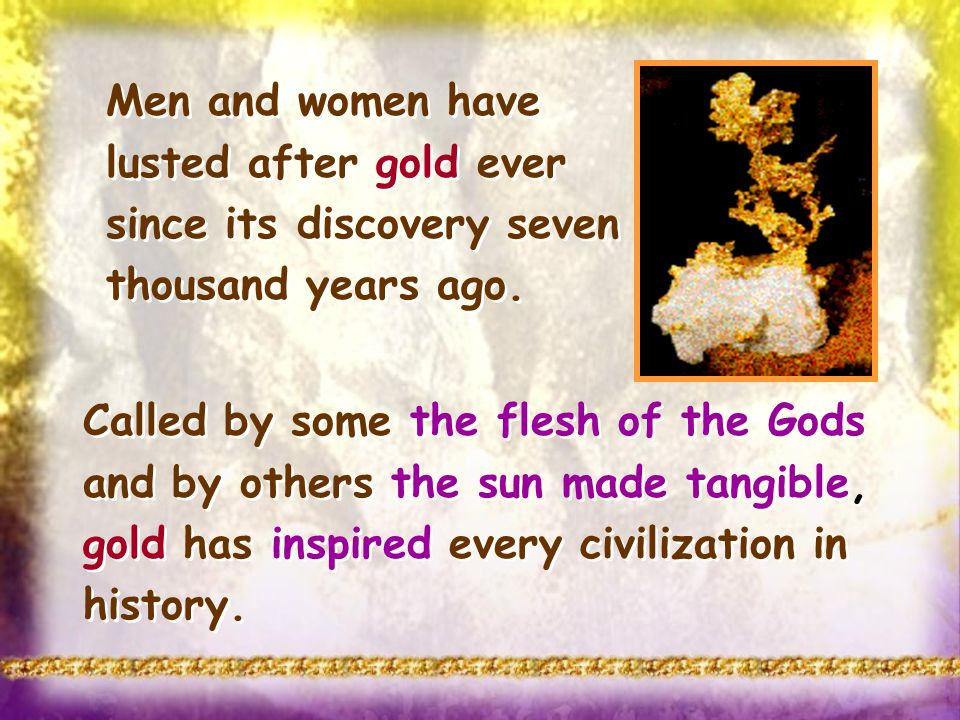The uses of Gold Gold is used in coinage and is a standard for monetary systems in many countries.