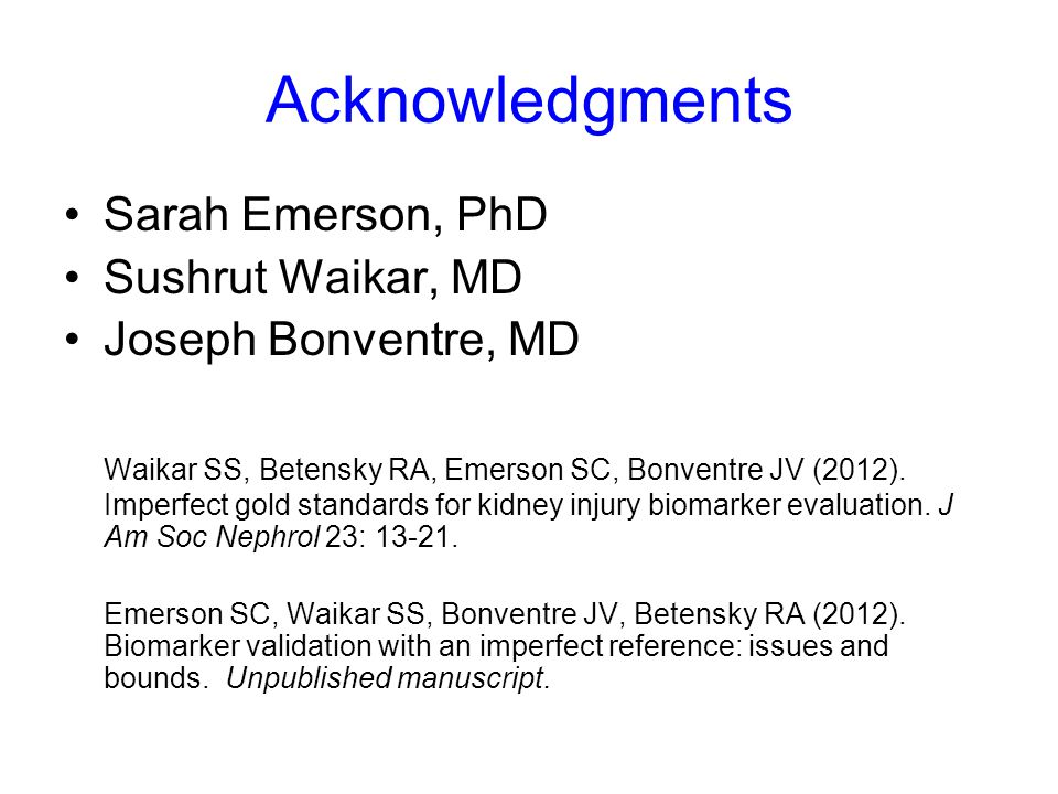 Acknowledgments Sarah Emerson, PhD Sushrut Waikar, MD Joseph Bonventre, MD Waikar SS, Betensky RA, Emerson SC, Bonventre JV (2012).