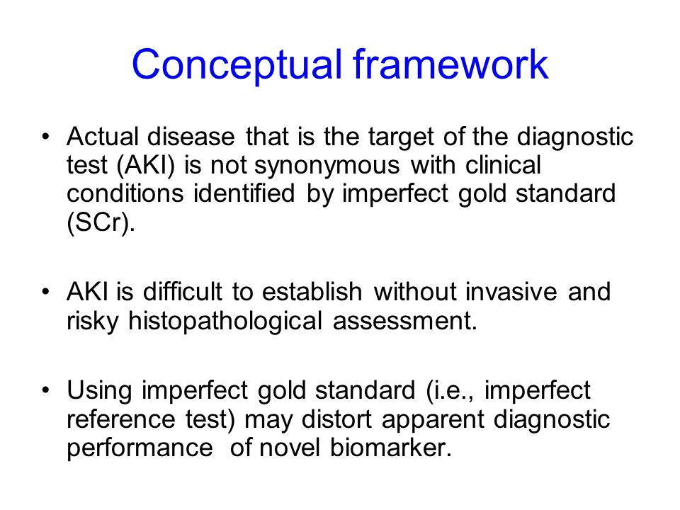 Conceptual framework Actual disease that is the target of the diagnostic test (AKI) is not synonymous with clinical conditions identified by imperfect