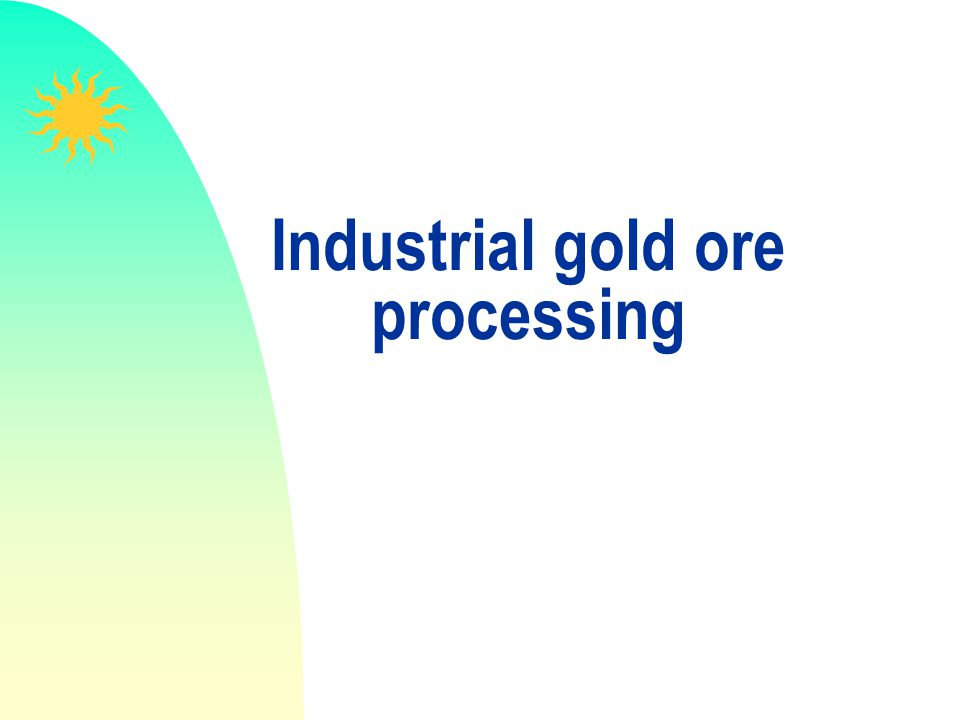 Industrial gold ore processing