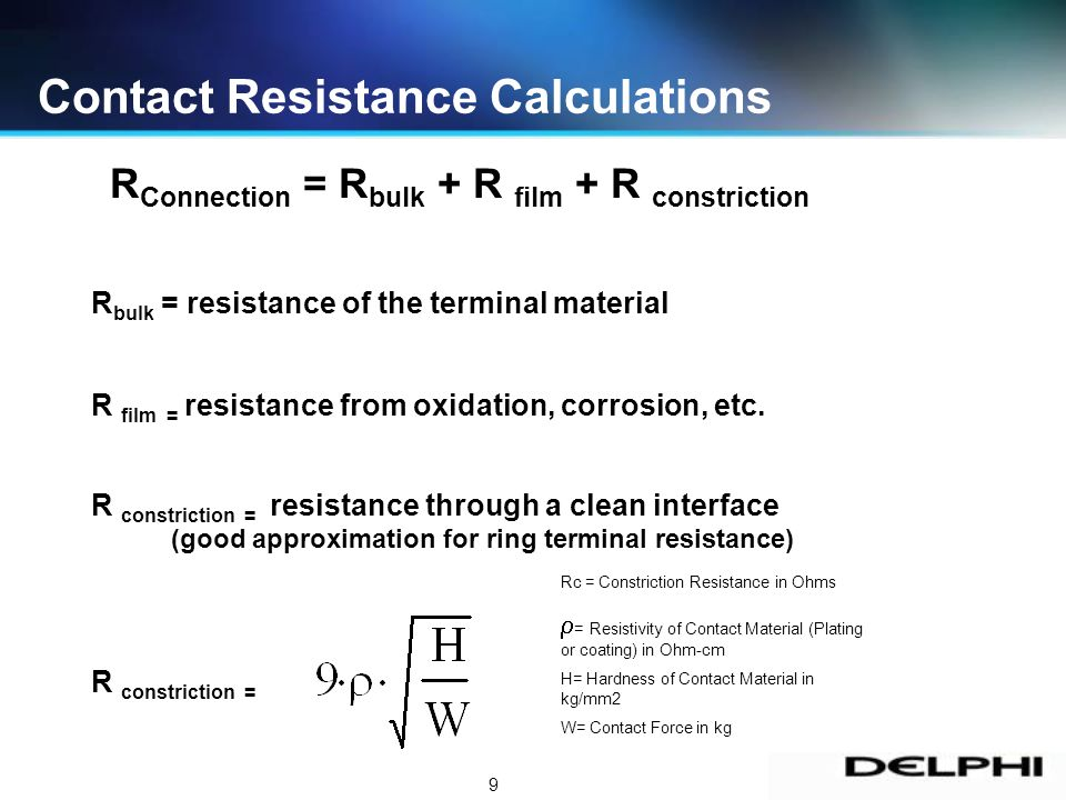 9 Contact Resistance Calculations R Connection = R bulk + R film + R constriction R bulk = resistance of the terminal material R film = resistance fro