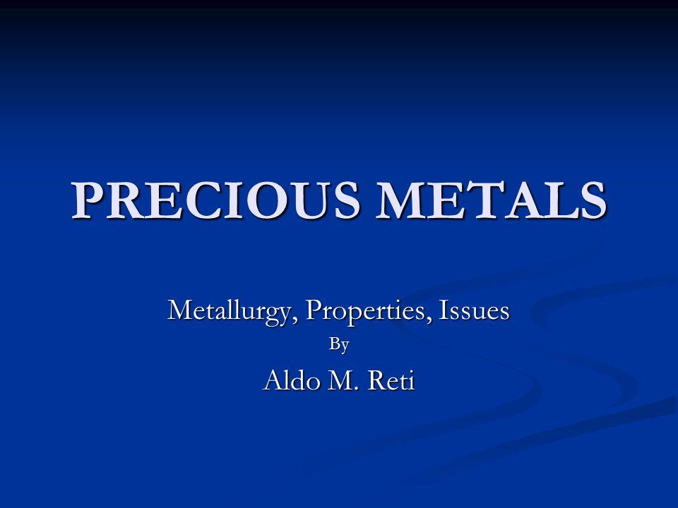 PRECIOUS METALS Metallurgy, Properties, Issues By Aldo M. Reti