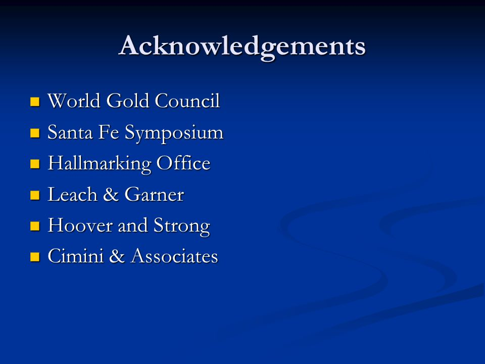 Acknowledgements World Gold Council World Gold Council Santa Fe Symposium Santa Fe Symposium Hallmarking Office Hallmarking Office Leach & Garner Leac