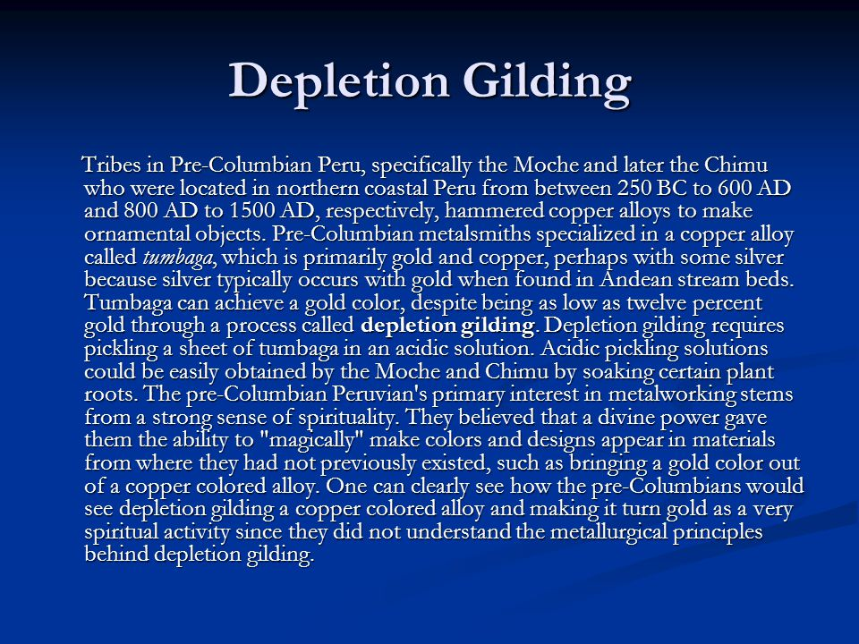 Depletion Gilding Tribes in Pre-Columbian Peru, specifically the Moche and later the Chimu who were located in northern coastal Peru from between 250