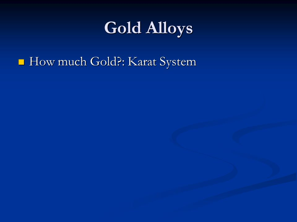 Gold Alloys How much Gold?: Karat System How much Gold?: Karat System