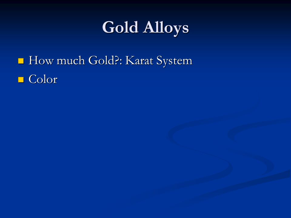 Gold Alloys How much Gold?: Karat System How much Gold?: Karat System Color Color
