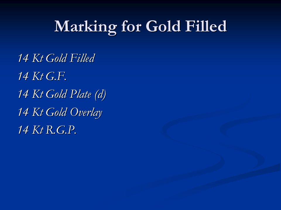 Marking for Gold Filled 14 Kt Gold Filled 14 Kt G.F. 14 Kt Gold Plate (d) 14 Kt Gold Overlay 14 Kt R.G.P.