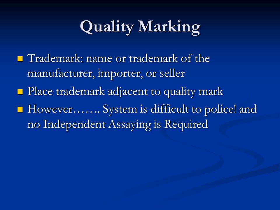 Quality Marking Trademark: name or trademark of the manufacturer, importer, or seller Trademark: name or trademark of the manufacturer, importer, or s