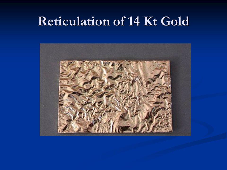 Reticulation of 14 Kt Gold