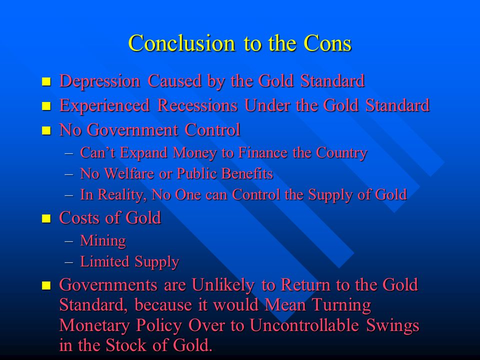 Conclusion to the Cons Depression Caused by the Gold Standard Depression Caused by the Gold Standard Experienced Recessions Under the Gold Standard Ex