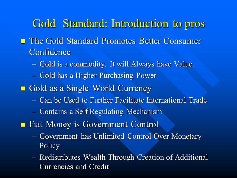 Gold Standard: Introduction to pros The Gold Standard Promotes Better Consumer Confidence The Gold Standard Promotes Better Consumer Confidence –Gold
