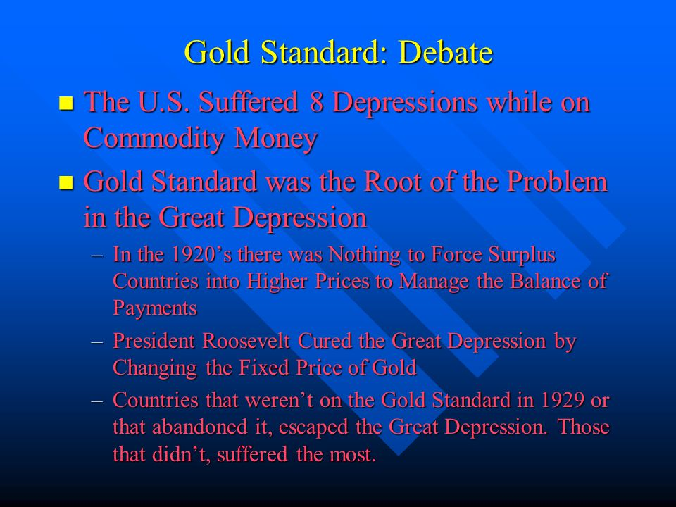 Gold Standard: Debate The U.S. Suffered 8 Depressions while on Commodity Money The U.S. Suffered 8 Depressions while on Commodity Money Gold Standard