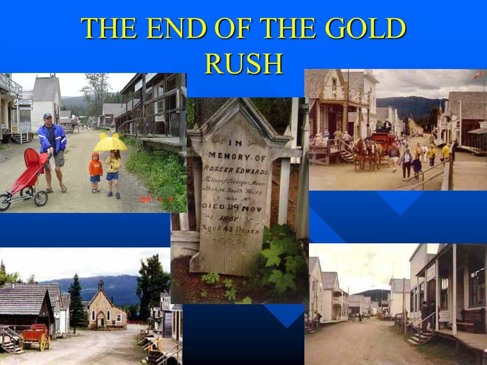 THE END OF THE GOLD RUSH