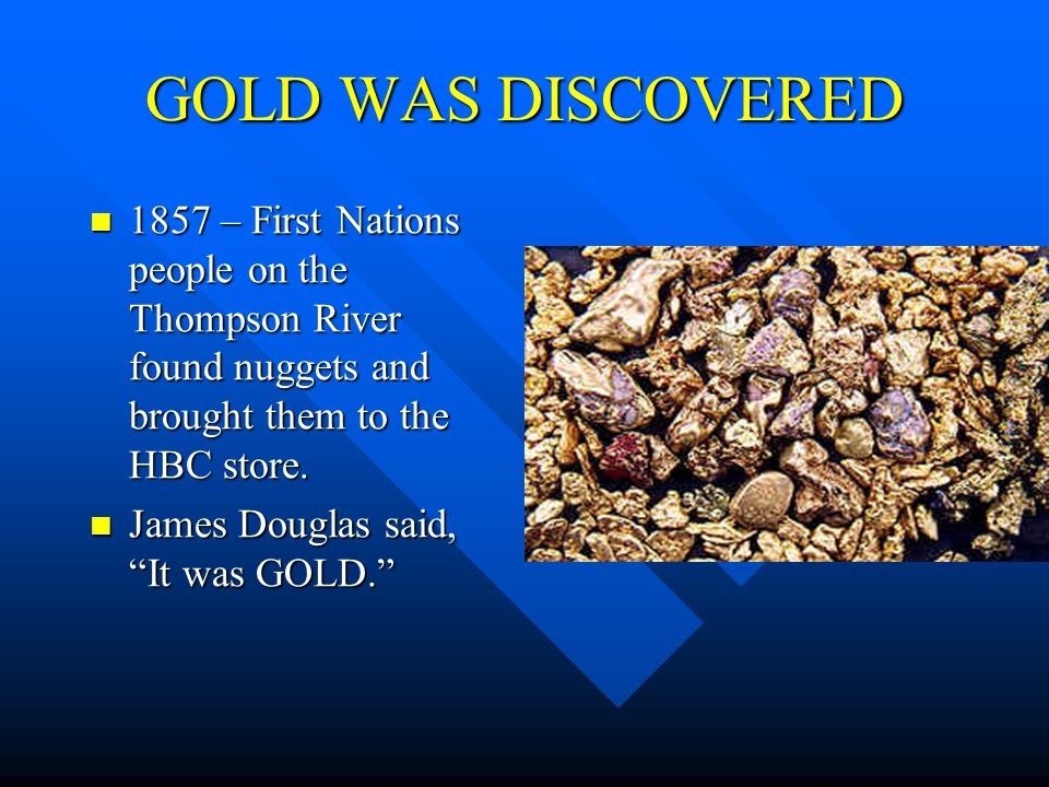 GOLD WAS DISCOVERED 1857 – First Nations people on the Thompson River found nuggets and brought them to the HBC store.