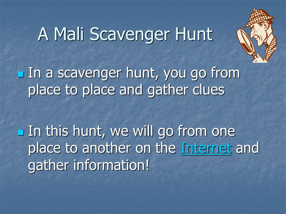 A Mali Scavenger Hunt In a scavenger hunt, you go from place to place and gather clues In a scavenger hunt, you go from place to place and gather clue