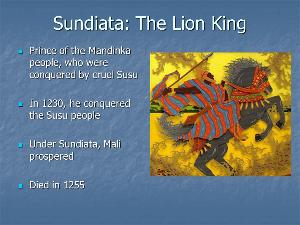 Mansa Musa Several kings ruled after Sundiatas death Several kings ruled after Sundiatas death Mansa Musa was grandson of Sundiatas half brother Mansa Musa was grandson of Sundiatas half brother He became the greatest king of Mali in 1312 He became the greatest king of Mali in 1312 Under Mansa Musa, Mali became a great trading center Under Mansa Musa, Mali became a great trading center MiniFact: Mansa means Emperor or King