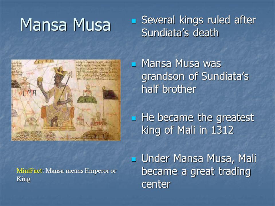 Mansa Musa Several kings ruled after Sundiatas death Several kings ruled after Sundiatas death Mansa Musa was grandson of Sundiatas half brother Mansa