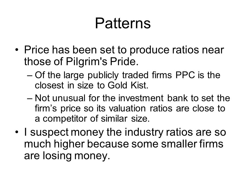 Patterns Price has been set to produce ratios near those of Pilgrim s Pride.