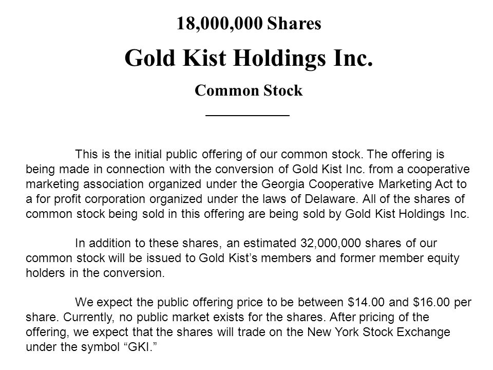 Per ShareTotal Public offering price$$ Underwriting discount$ $ Proceeds, before expenses, to Gold Kist Holdings $$ Blank in the S-1: Filled in Day of the Offering
