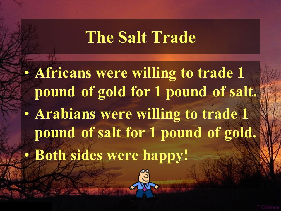 Gold, Who needs that. In Africa, gold was pretty common.