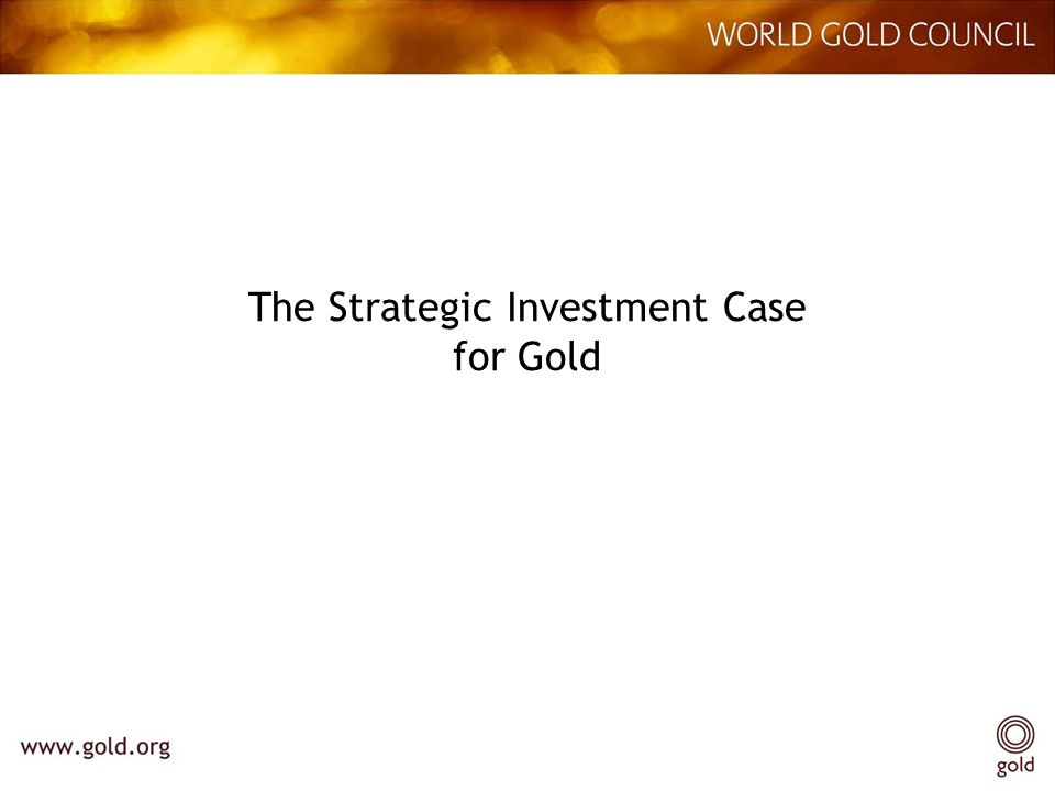 The Strategic Investment Case for Gold