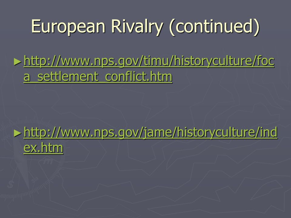 European Rivalry (continued) http://www.nps.gov/timu/historyculture/foc a_settlement_conflict.htm http://www.nps.gov/timu/historyculture/foc a_settlem