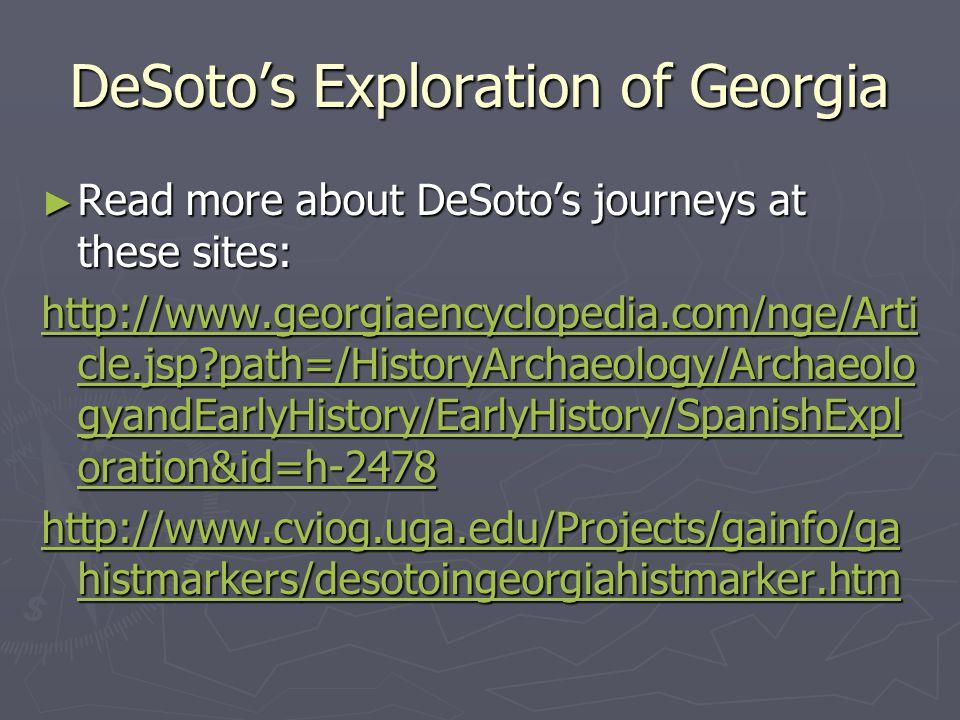 DeSotos Exploration of Georgia Read more about DeSotos journeys at these sites: Read more about DeSotos journeys at these sites: http://www.georgiaenc