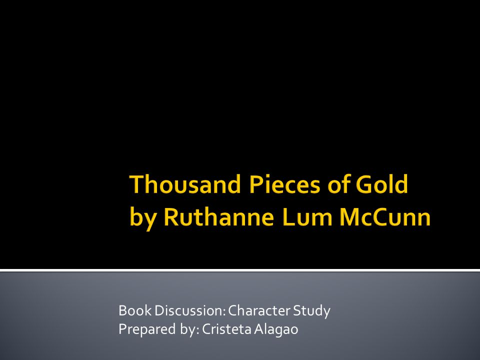 Thousand Pieces of Gold by Ruthanne Lum McCunn Book Discussion: Character Study Prepared by: Cristeta Alagao