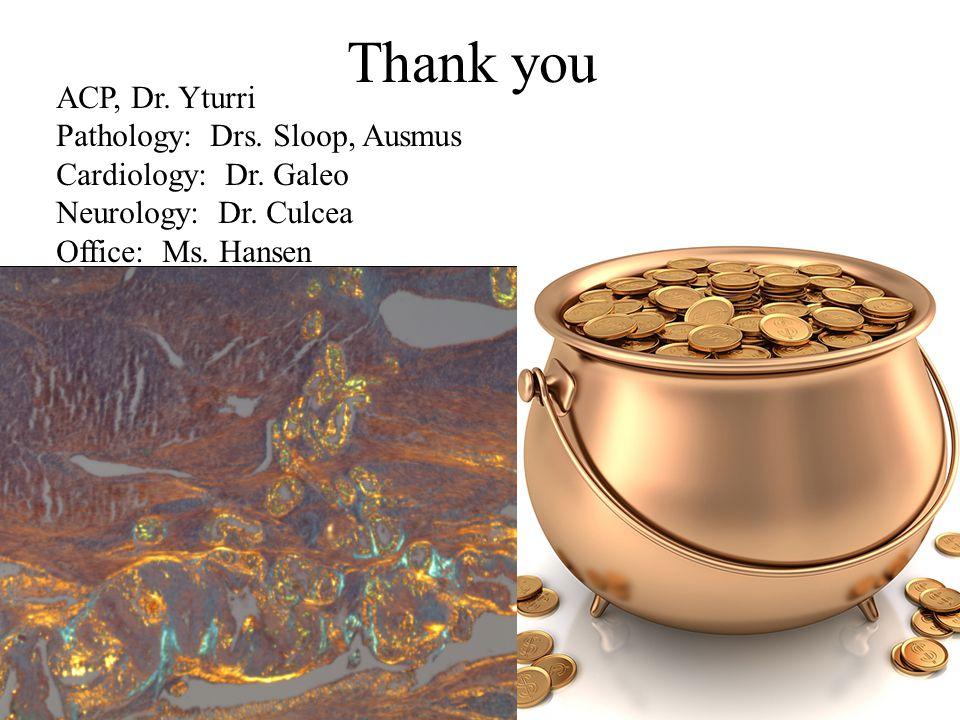 Thank you ACP, Dr.Yturri Pathology: Drs. Sloop, Ausmus Cardiology: Dr.