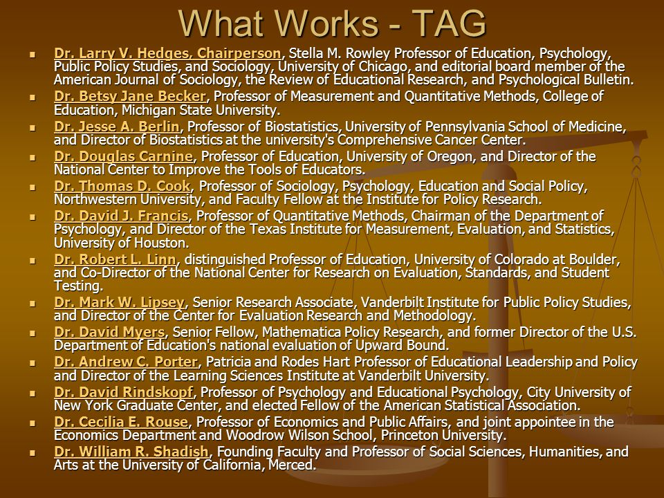 What Works - TAG Dr. Larry V. Hedges, Chairperson, Stella M. Rowley Professor of Education, Psychology, Public Policy Studies, and Sociology, Universi