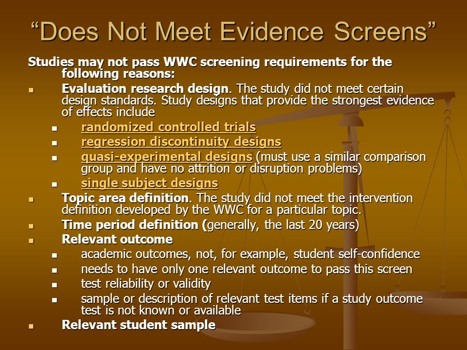 Does Not Meet Evidence Screens Studies may not pass WWC screening requirements for the following reasons: Evaluation research design.