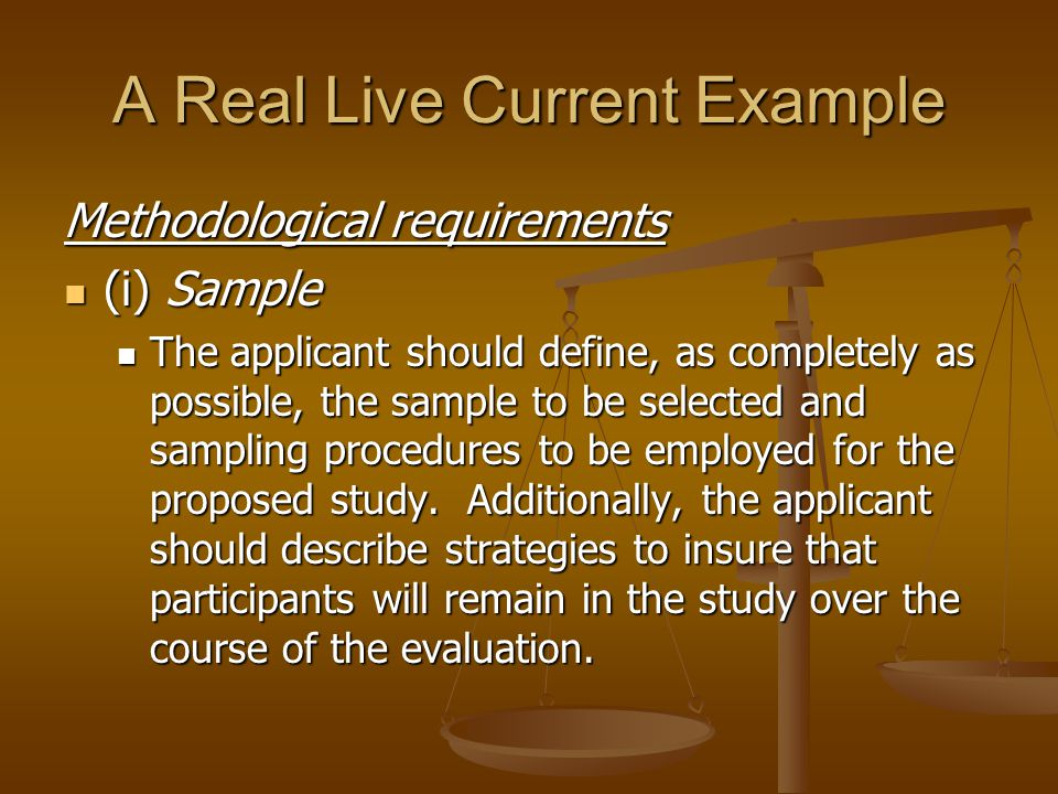 A Real Live Current Example Methodological requirements (i) Sample (i) Sample The applicant should define, as completely as possible, the sample to be