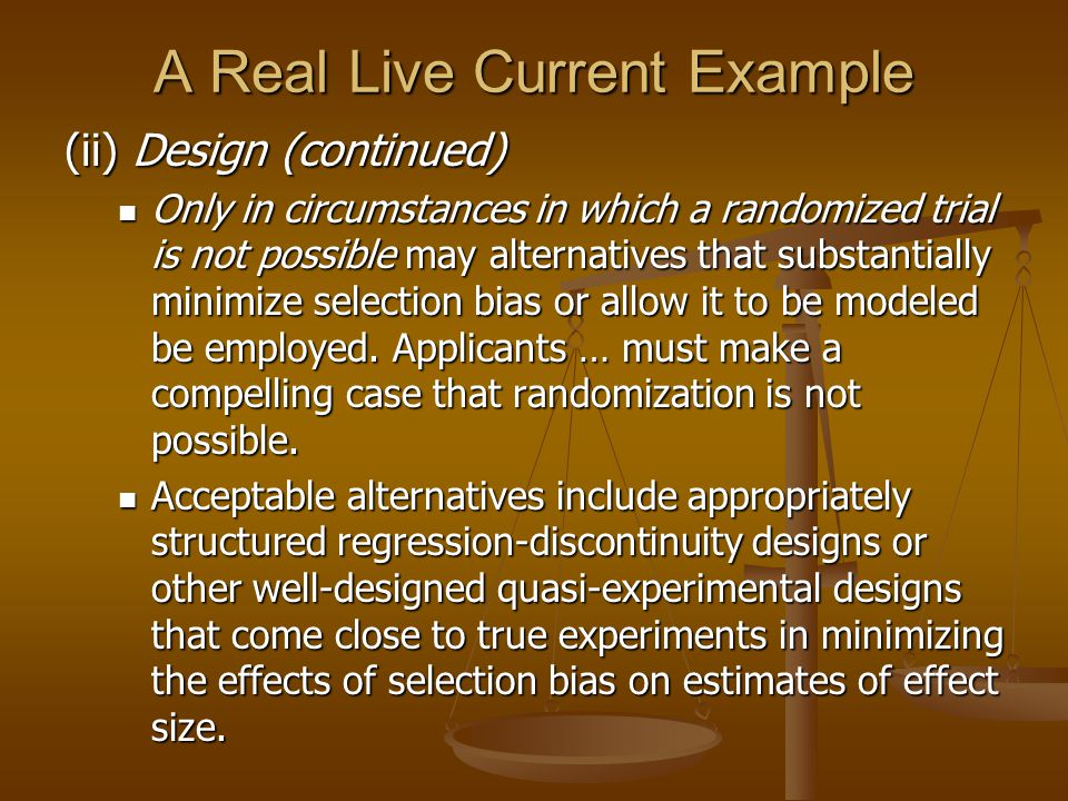 A Real Live Current Example (ii) Design (continued) Only in circumstances in which a randomized trial is not possible may alternatives that substantia