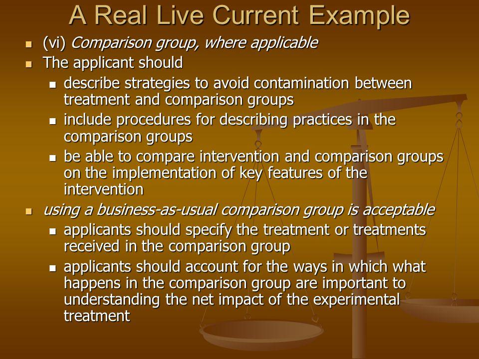 A Real Live Current Example (vi) Comparison group, where applicable (vi) Comparison group, where applicable The applicant should The applicant should