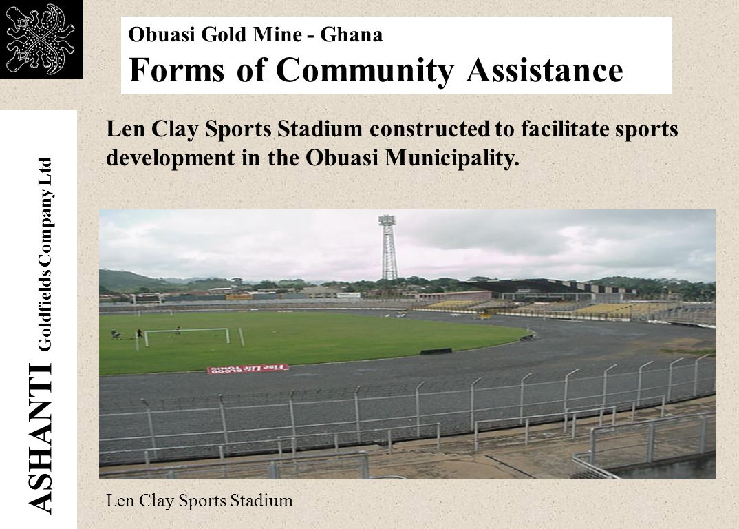 ASHANTI Goldfields Company Ltd Obuasi Gold Mine - Ghana Forms of Community Assistance URBAN DEVELOPMENT PROJECTS The Company committed ¢ 250million into the Obuasi streetlights projects.