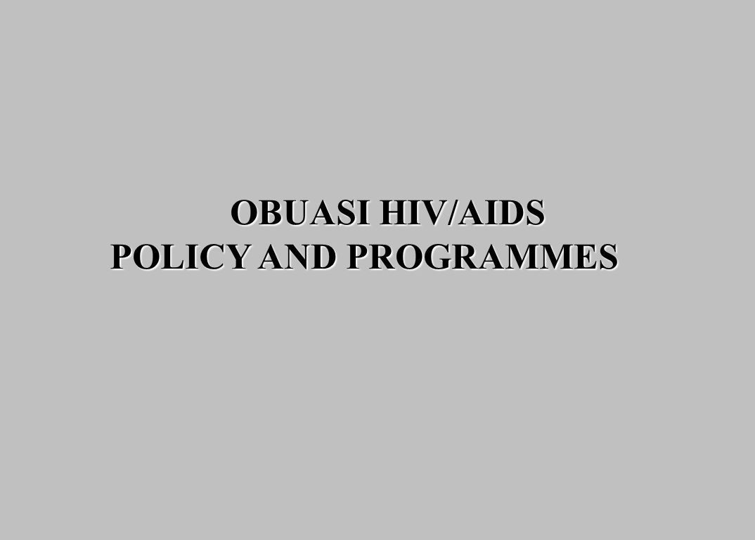 OBUASI HIV/AIDS POLICY AND PROGRAMMES